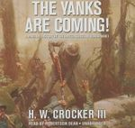 The Yanks Are Coming : A Military History of the United States in World War I - H W Crocker, III