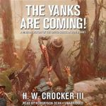 The Yanks Are Coming : A Military History of the United States in World War I - H. W., III Crocker