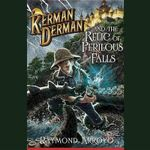 Kerman Derman and the Relic of Perilous Falls - Raymond Arroyo