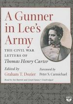 A Gunner in Lee S Army : The Civil War Letters of Thomas Henry Carter - Thomas Henry Carter
