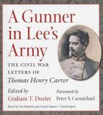 A Gunner in Lee's Army : The Civil War Letters of Thomas Henry Carter - Thomas Henry Carter