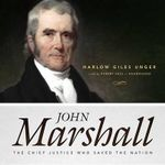 John Marshall : The Chief Justice Who Saved the Nation - Harlow Giles Unger