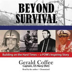 Beyond Survival : Building on the Hard Times a POW S Inspiring Story - Gerald Coffee