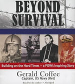 Beyond Survival : Building on the Hard Times - A POW's Inspiring Story - Gerald Coffee