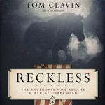 Reckless : The Racehorse Who Became a Marine Corps Hero - Tom Clavin