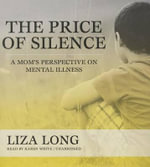 The Price of Silence : A Mom S Perspective on Mental Illness - Liza Long