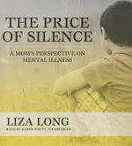 The Price of Silence : A Mom's Perspective on Mental Illness - Liza Long