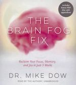 The Brain Fog Fix : Reclaim Your Focus, Memory, and Joy in Just 3 Weeks - Dr Mike Dow