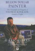 Billion Dollar Painter : The Triumph and Tragedy of Thomas Kinkade, Painter of Light - G Eric Kuskey