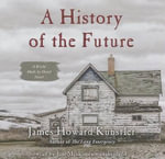 A History of the Future : A World Made by Hand Novel - James Howard Kunstler
