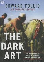 The Dark Art : Undercover in the World S Most Dangerous Narco-Terror Organizations - Edward Follis