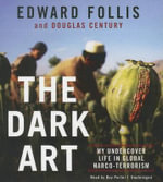 The Dark Art : Undercover in the World S Most Dangerous Narco-Terror Organizations - Edward Follis