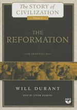 The Reformation : A History of European Civilization from Wycliffe to Calvin, 1300 1564 - Will Durant
