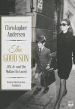 The Good Son : JFK Jr. and the Mother He Loved - Christopher Andersen