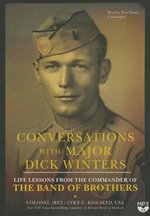Conversations with Major Dick Winters : Life Lessons from the Commander of the Band of Brothers - Cole C Kingseed