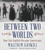 Between Two Worlds : How the English Became Americans - Malcolm Gaskill