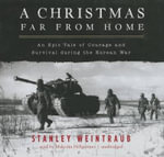 A Christmas Far from Home : An Epic Tale of Courage and Survival During the Korean War - Director the Institute for the Arts and Humanities Stanley Weintraub