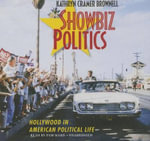 Showbiz Politics : Hollywood in American Political Life - Kathryn Cramer Brownell