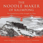 The Noodle Maker of Kalimpong : The Untold Story of the Dalai Lama and the Secret Struggle for Tibet - Gyalo Thondup