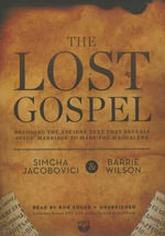 The Lost Gospel : Decoding the Sacred Text That Reveals Jesus Marriage to Mary Magdalene - Simcha Jacobovici