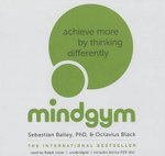 Mind Gym : Achieve More by Thinking Differently - Sebastian Bailey