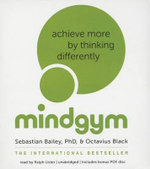 Mindgym : Achieve More by Thinking Differently - Sebastian Bailey