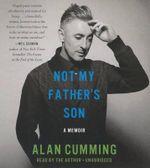 Not My Father's Son : A Memoir - Alan Cumming
