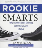 Rookie Smarts : Why Learning Beats Knowing in the New Game of Work - MS Liz Wiseman