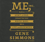 Me, Inc. : Build an Army of One, Unleash Your Inner Rock God, Win in Life and Business - Gene Simmons