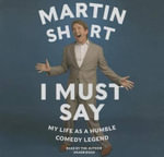 I Must Say : My Life as Humble Comedy Legend - Martin Short