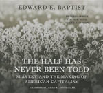 The Half Has Never Been Told : Slavery and the Making of American Capitalism - Edward E Baptist