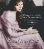 Pauline's Passion and Punishment, and Other Escapades - Louisa May Alcott