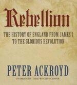 Rebellion : The History of England from James I to the Glorious Revolution - Peter Ackroyd