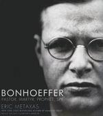 Bonhoeffer : Pastor, Martyr, Prophet, Spy; A Righteous Gentile vs. the Third Reich - Eric Metaxas