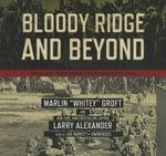 Bloody Ridge and Beyond : A World War II Marine's Memoir of Edson's Raiders in the Pacific - Marlin Groft