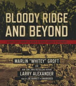 Bloody Ridge and Beyond : A World War II Marine S Memoir of Edson S Raiders in the Pacific - Marlin Groft