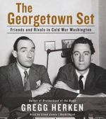 The Georgetown Set : Friends and Rivals in Cold War Washington - Chairman National Air and Space Museum Gregg Herken