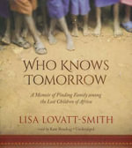 Who Knows Tomorrow : A Memoir of Family, Reimagined - Lisa Lovatt-Smith