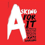 Asking for It : The Alarming Rise of Rape Culture and What We Can Do about It - Kate Harding