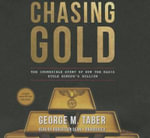 Chasing Gold : The Incredible Story Behind the Nazi Search for Europe S Bullion - George M Taber