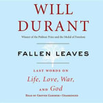 Fallen Leaves : Last Words on Life, Love, War & God - Will Durant