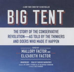 Big Tent : The Story of the Conservative Revolution as Told by the Thinkers and Doers Who Made It Happen - Mallory Factor
