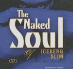 The Naked Soul of Iceberg Slim : Robert Beck S Real Story - Iceberg Slim