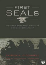 First Seals the Untold Story of the Forging of America S Most Elite Unit - Patrick K O Donnell
