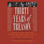Thirty Years of Treason : Excerpts from Hearings Before the House Committee on Un-American Activities 1938-1968; Complete Set - Professor Eric Bentley