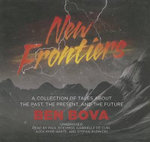New Frontiers : A Collection of Tales about the Past, the Present, and the Future - Dr Ben Bova
