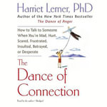 The Dance of Connection : How to Talk to Someone When You Re Mad, Hurt, Scared, Frustrated, Insulted, Betrayed, or Desperate - Harriet Lerner