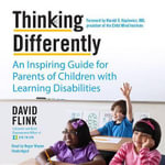 Thinking Differently : An Inspiring Guide for Parents of Children with Learning Disabilities - David Flink