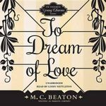 To Dream of Love : Endearing Young Charms - M C Beaton