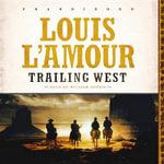 Trailing West - Louis L Amour